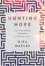 Hunting Hope : Dig Through the Darkness to Find the Light by Nika Maples...