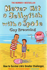 NEVER HIT A JELLYFISH WITH A SPADE , How to Survive Life's Smaller Challenges...