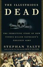 The Illustrious Dead: The Terrifying Story of How Typhus Killed Napole-ExLibrary