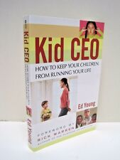 Kid CEO: How to Keep Kids From Running Your Life by Ed Young