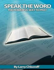 Speak the Word : The Powerful Way to Pray by Larry Chkoreff (2010, Paperback)