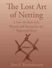 The Lost Art of Netting : A How-To Book with Pictures and Patterns for the...