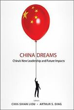 China Dreams : China's New Leadership and Future Impacts by Arthur S. Ding...
