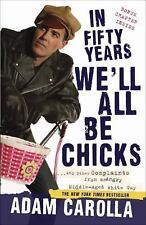 In Fifty Years We'll All Be Chicks: . . . And Other Complaints from an Angry Mi