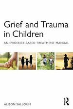 Grief and Trauma in Children : An Evidence-Based Treatment Manual by Alison...