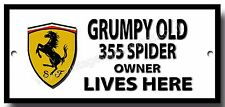 GRUMPY OLD FERRARI 355 SPIDER OWNER LIVES HERE FINISH METAL SIGN.