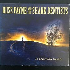 RUSS PAYNE & THE SHARK DENTISTS: IN LOVE WITH TROUBLE  CD Digipak  Blues/Rock