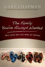 The Family You've Always Wanted by Gary Chapman