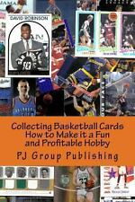 Collecting Basketball Cards : How to Make It a Fun and Profitable Hobby by Pj...