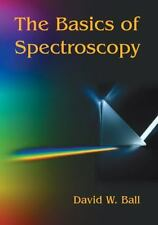 The Basics of Spectroscopy (SPIE Tutorial Texts in Optical Engineering-ExLibrary