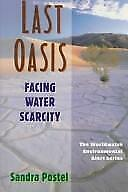 Last Oasis: Facing Water Scarcity (Worldwatch Environmental Alert)