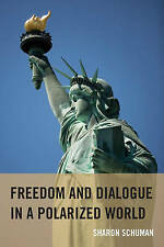 Freedom and Dialogue in a Polarized World, Schuman, Sharon, Used; Very Good Book