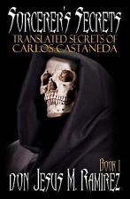 Sorcerer's Secrets, Book 1 : Translated Secrets of Carlos Castaneda by don...