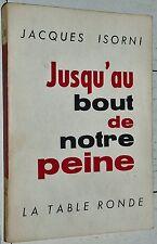 JUSQU'AU BOUT DE NOTRE PEINE JACQUES ISORNI GUERRE ALGERIE O.A.S. PUTSCH