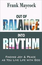 Out of Balance into Rhythm : Finding Joy and Peace As You Live Life with God...