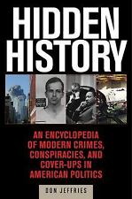 Hidden History: An Expos of Modern Crimes, Conspiracies, and Cover-Ups in Americ