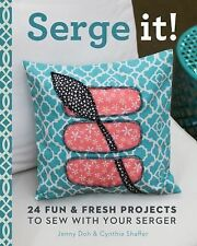 Serge It! : 23 Fun and Fresh Projects to Sew with Your Serger by Cynthia...