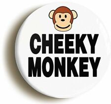 CHEEKY MONKEY FUNNY BADGE BUTTON PIN (Size is 1inch/25mm diameter)
