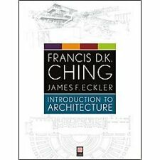 Introduction to Architecture by James F. Eckler and Francis D. K. Ching...