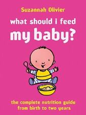 What Should I Feed My Baby?: The Complete Nutrition Guide from Birth to Two