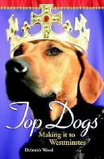 BRAND NEW Top Dogs : Making It to Westminster by Deborah Wood 2001, Paperback