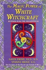 The Magic Power of White Witchcraft by Gavin Frost and Yvonne Frost (1999,...