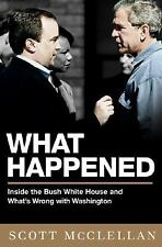 What Happened : Inside the Bush White House and Washington's Culture of...
