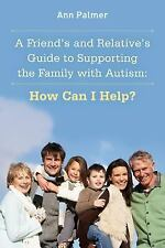 A Friend's and Relative's Guide to Supporting the Family with Autism: How Can I