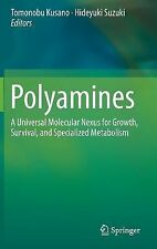 Polyamines : A Universal Molecular Nexus for Growth, Survival, and...