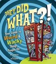 They Did WHAT?!: Your Guide to Weird and Wacky Things People Do-ExLibrary