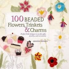 100 Beaded Flowers, Charms & Trinkets: Perfect Little Designs to Use for Gifts,