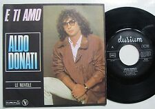"ALDO DONATI - E ti Amo (SP 7"" 45T)   FRANCE 1982 - DURIUM 101735"