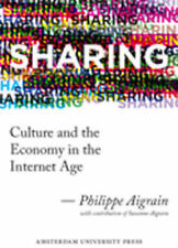 Sharing: Culture and the Economy in the Internet Age by Philippe Aigrain...