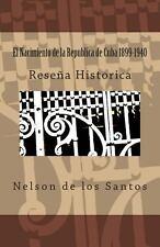 El Nacimiento de la Republica de Cuba 1899-1940 by Nelson Remigio Valero...