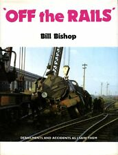 Off the Rails : Derailments and Accidents as I Saw Them by Bill Bishop (hardback