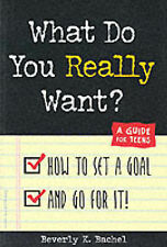 What Do You Really Want?: How to Set a Goal and Go for