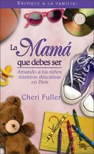 La Mamá que Debes Ser: Amando a tus niños mientras descansas en Dios (Spanish
