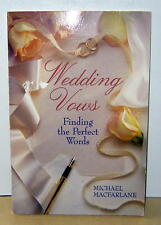 Wedding Vows Finding the Perfect Words by Michael Macfarlane YOUR UNIQUE WEDDING