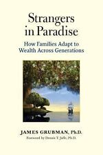 Strangers in Paradise : How Families Adapt to Wealth Across Generations by...