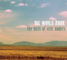 "Big World Abide: The Best of ERIC ANDERS; 2016 CD; with ""Blister In The Sun"""