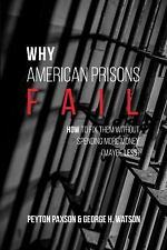 Why American Prisons Fail : How to Fix Them Without Spending More Money...