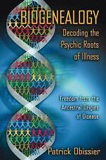 Biogenealogy: Decoding the Psychic Roots of Illness : Freedom from the...