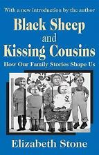 Black Sheep and Kissing Cousins : How Our Family Stories Shape Us by John R....