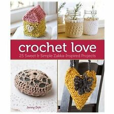 Crochet Love : 25 Sweet and Simple Zakka-Inspired Projects by Jenny Doh (2013, P