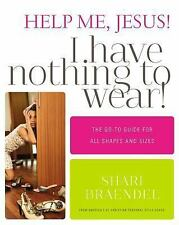 Help Me, Jesus! I Have Nothing to Wear! : The Go-To Guide for All Shapes and...
