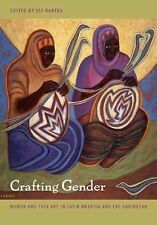 Crafting Gender: Women and Folk Art in Latin America and the Caribbean, , Very G