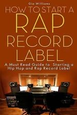 How to Start a Rap Record Label : A Must Read Guide to Starting a Hip Hop and...