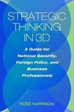 Strategic Thinking in 3D: A Guide for National Security, Foreign Policy, and Bus