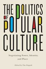 The Politics of Popular Culture: Negotiating Power, Identity, and Plac-ExLibrary