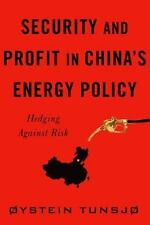 Security and Profit in China's Energy Policy: Hedging Against Risk Contemporary